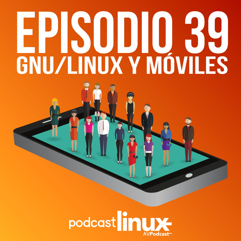 #39 GNU/Linux y Móviles