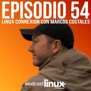 #54 Linux Connexion con Marcos Costales