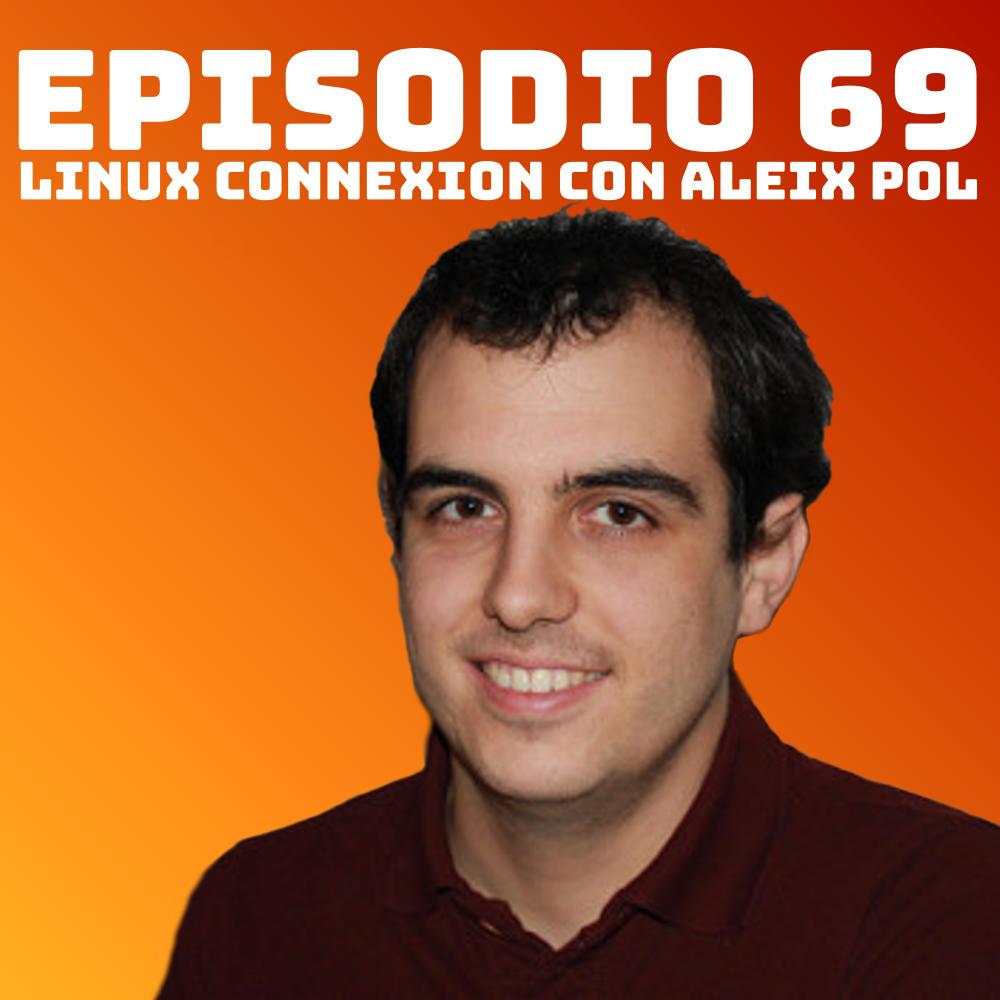 #69 Linux Connexion con Aleix Pol